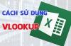 Hàm Vlookup cách sử dụng và bài tập áp dụng vlookup